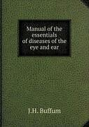 Manual Of The Essentials Of Diseases Of The Eye And Ear By Buffum J.h. New
