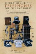 Refurbish Antique Telephones For Fun And Hobby, Mitchell Paperback-,
