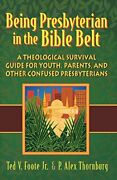 Being Presbyterian In The Bible Belt A Theolog, Foote, Thornburg-,