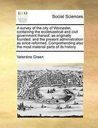 A Survey Of The City Of Worcester Containing The Ecclesiastical And Civil Go-
