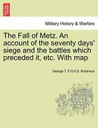 The Fall Of Metz. An Account Of The Seventy Daysand039 Siege And The Battles Which-
