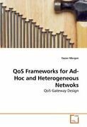 Qos Frameworks For Ad-hoc And Heterogeneous Netwoks By Morgan, Yasser New,,