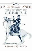 Carbine And Lance The Story Of Old Fort Sill, Nye, S. 9780806118567 New,,