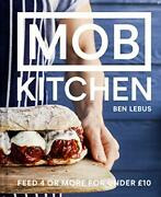 Mob Kitchen Feed 4 Or More For Under 10 Pounds By Ben Lebus