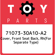 71073-30a10-a2 Toyota Cover, Front Seat Back, Rhfor Separate Type 7107330a10a2