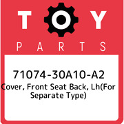 71074-30a10-a2 Toyota Cover, Front Seat Back, Lhfor Separate Type 7107430a10a2