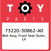 73220-30862-a0 Toyota Belt Assy Front Seat Outer Lh 7322030862a0 New Genuine