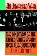 An Unwanted War The Diplomacy Of The United St, Offner, L.,,