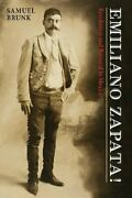 Emiliano Zapata Revolution And Betrayal In Mexico By Brunk, Samuel New,,