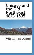 Chicago And The Old Northwest 1673-1835, Quaife, Milton 9781110811076 New,,