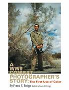 A Wwii Combat Photographer's Story The First Use Of Color, Errigo, Paula,,