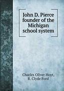 John D. Pierce Founder Of The Michigan School System By Hoyt, Oliver New,,