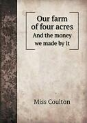 Our Farm Of Four Acres And The Money We Made By It By Coulton, Miss,,