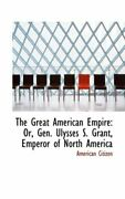 The Great American Empire Or Gen. Ulysses S. Citizen-