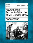 An Authentick Account Of The Life Of Mr. Charles Drew By Anonymous New-,