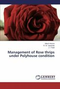 Management Of Rose Thrips Under Polyhouse Condition, Nilesh 9783659504266 New,,