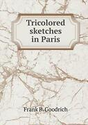 Tricolored Sketches In Paris Goodrich B. 9785519209021 Fast Free Shipping
