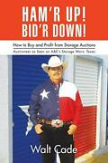 Ham'r Up Bid'r Down How To Buy And Sell At Storage Auctions, Cade, Walt,,