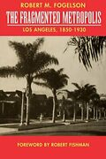 The Fragmented Metropolis, Fogelson, M. New 9780520082304 Fast Free Shipping-,