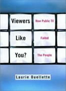 Viewers Like You How Public Tv Failed The People, Ouellette 9780231119429-,