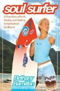 Soul Surfer A True Story Of Faith Family And Fighting To Get Back On The...