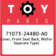 71073-24480-a0 Toyota Cover, Front Seat Back, Rhfor Separate Type 7107324480a0