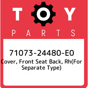 71073-24480-e0 Toyota Cover, Front Seat Back, Rhfor Separate Type 7107324480e0
