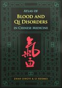 Atlas Of Blood And Qi Disorders In Chinese Medicine By Xuemei Li And Jingyi...