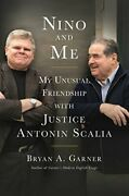 Nino And Me My Unusual Friendship With Justice Antonin Scalia By Garner New+-