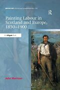 Painting Labour In Scotland And Europe, 1850-19, Morrison Hardcover