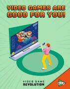 Video Game Revolution Video Games Are Good For You, Maulea3n 978=