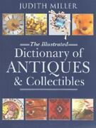 Judith Miller The Illustrated Dictionary Of Antiques And Collectibles