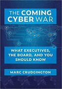 The Coming Cyber War What Executives The Board And You... Hardcover 2020