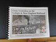Only Yesterday On The Lehigh And New England Railroad A Photographic Remembrance