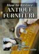 How To Restore Antique Furniture Manual Of Techniques By Colin Holcombe