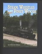 Steam Whistles In The Piney Woods By Gilbert Hoffman - Mississippi Logging Rrs