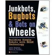Junkbots, Bugbots, And Bots On Wheels By Dave Hrynkiw, Mark W. Tilden