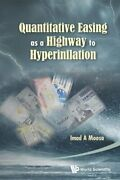 Quantitative Easing As A Highway To Hyperinflation, A 9789814504911 New-.
