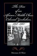 The Rise Of An African Middle Class Colonial Zimbabwe 1898-1965 By West New-.