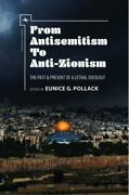 From Antisemitism To Anti-zionism The Past And Present Of A Lethal Ideology Anti
