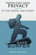 Safe Surfer Protecting Your Privacy In The Digital World By Hellweg New-