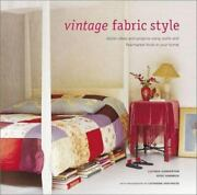 Vintage Fabric Style Stylish Ideas And Projects Using Quilts And Flea-marke...