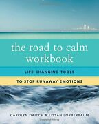 The Road To Calm Workbook Life-changing Tools To Stop Runaway Emotions By Caro