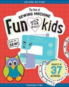The Best Of Sewing Machine Fun For Kids Ready Set Sew - 37 Projects And Activi