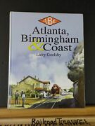 Atlanta Birmingham And Coast By Larry Goolsby Acl Scl Historical Soc Signed  Hc