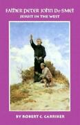 Father Peter John De Smet Jesuit In The West [oklahoma Western Biographies]