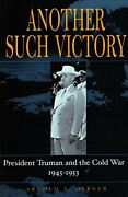 Another Such Victory President Truman And The , Offner-.