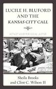 Lucile H. Bluford And The Kansas City Call Act, Sheila-brooks, Wilson.+