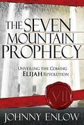 The Seven Mountain Prophecy Unveiling The Coming Elijah Revolution By Johnny E