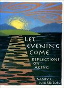 Let Evening Come Reflections On Aging By Mary C. Morrison